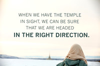 When we have the temple in sight, we can be sure that we are headed in the right direction.