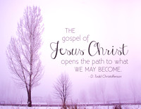 The gospel of Jesus Christ opens the path to what we may become. - D. Todd Christofferson
